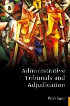 Administrative Tribunals and Adjudication ebook by Professor Peter Cane