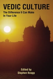 Vedic Culture - The Difference It Can Make In Your Life ebook by Stephen Knapp