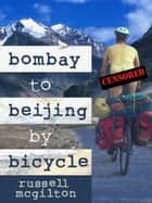 Bombay to Beijing by Bicycle ebook by Russell McGilton
