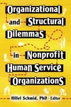 Organizational and Structural Dilemmas in Nonprofit Human Service Organizations ebook by Hillel Schmid