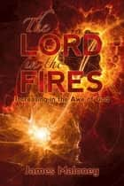 The Lord in the Fires - Increasing in the Awe of God ebook by James Maloney