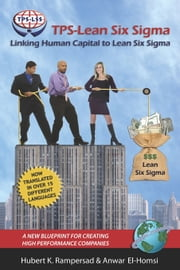 TPS-Lean Six Sigma - Linking Human Capital to Lean Six Sigma - A New Blueprint for Creating High Performance Companies ebook by Hubert K. Rampersad,Anwar El-Homsi