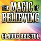 The Magic Believing audiobook by Claude Bristol