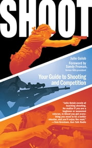 Shoot - Your Guide to Shooting and Competition ebook by Julie Golob