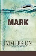 Immersion Bible Studies: Mark ebook by Emerson B. Powery, Jack A. Keller