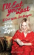I'll Eat You Last: A Chat With Sue Mengers - A Chat with Sue Mengers ebook by John Logan