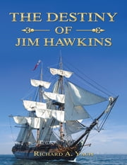 The Destiny of Jim Hawkins ebook by Richard A. Yach