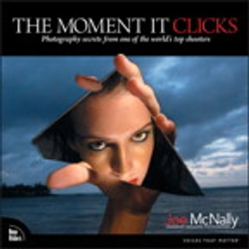 The Moment It Clicks: Photography secrets from one of the world's top shooters - Photography secrets from one of the world's top shooters ebook by Joe McNally