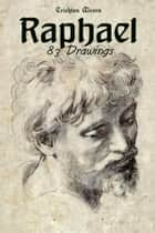 Raphael: 83 Drawings eBook by Crichton Alcorn