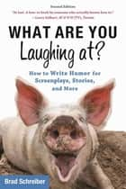 What Are You Laughing At? - How to Write Humor for Screenplays, Stories, and More ebook by Brad Schreiber, Chris Vogler