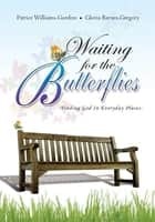 Waiting for the Butterflies ebook by Gloria Barnes-Gregory Patrice Williams-Gordon