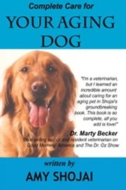 Complete Care for Your Aging Dog ebook by Amy Shojai