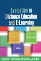Evaluation in Distance Education and E-Learning ebook by Valerie Ruhe, PhD,Bruno D. Zumbo, PhD