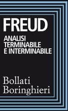 Analisi terminabile e interminabile e Costruzioni nell'analisi ebook by Sigmund Freud