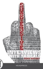 Subversive - Interviews with Radicals ebook by Brian Whitney