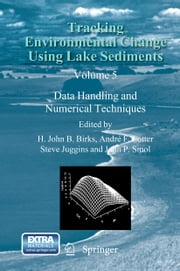 Tracking Environmental Change Using Lake Sediments - Data Handling and Numerical Techniques ebook by John B.H. Birks,André F. Lotter,Steve Juggins,John P. Smol