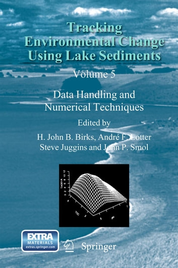 Tracking Environmental Change Using Lake Sediments - Data Handling and Numerical Techniques ebook by