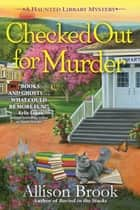 Checked Out for Murder - A Haunted Library Mystery ebook by Allison Brook