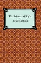 The Science of Right ebook by Immanuel Kant