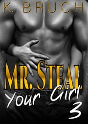Mr. Steal Your Girl 3 ebook by K. Bruch