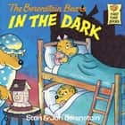The Berenstain Bears in the Dark ebook by Stan Berenstain,Jan Berenstain