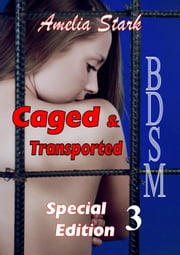 Caged & Transported Special Edition 3 - Caged & Transported, #3 ebook by Amelia Stark