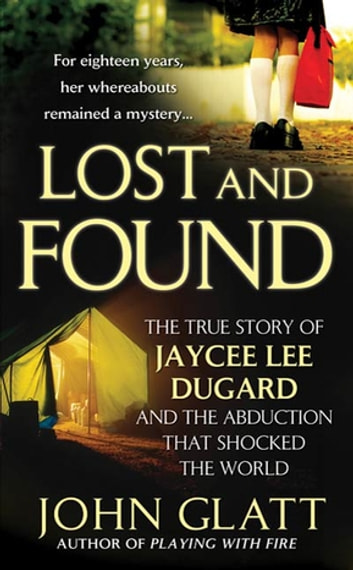 Lost and Found - The True Story of Jaycee Lee Dugard and the Abduction that Shocked the World eBook by John Glatt