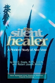 The Silent Healer: A Modern Study of Aloe Vera ebook by Bill Coats