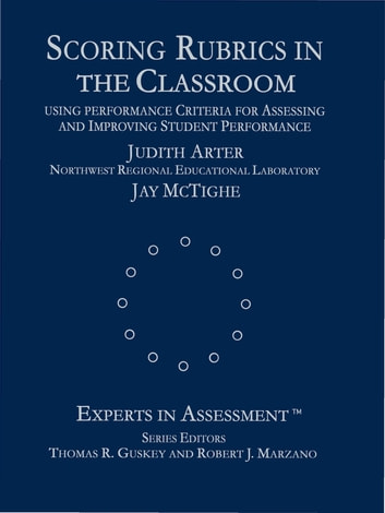 Scoring Rubrics in the Classroom - Using Performance Criteria for Assessing and Improving Student Performance ebook by Judith A. Arter,Jay McTighe