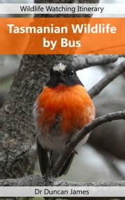 Tasmanian Wildlife by Bus - Wildlife Watching Itinerary ebook by Duncan James