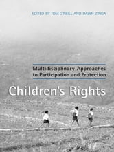 Children's Rights - Multidisciplinary Approaches to Participation and Protection ebook by Tom O'Neill,Dawn Zinga