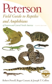 Peterson Field Guide to Reptiles and Amphibians of Eastern and Central North America, Fourth Edition ebook by Roger Conant,Joseph T. Collins,Robert Powell