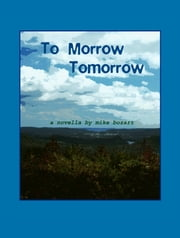 To Morrow Tomorrow: An Epic Day with the Legendary Frank von Peck ebook by Mike Bozart