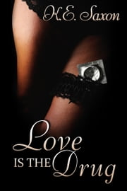 Love Is The Drug ebook by K.E. Saxon