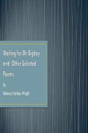 Waiting for Mr Bigboy and Other Selected Poems ebook by Rebecca Hartley-Wright