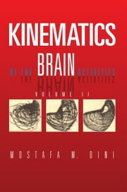 Kinematics Of The Brain Activities - Volume II ebook by Mostafa M. Dini