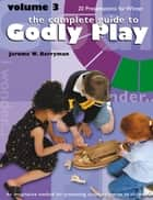 The Complete Guide to Godly Play - Volume 3 ebook by Jerome W. Berryman, Cheryl V. Minor