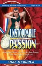 Unstoppable Passion ebook by Mike Murdock