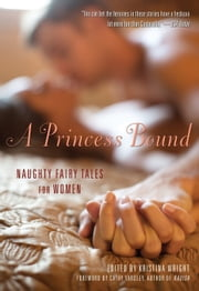 A Princess Bound - Naughty Fairy Tales for Women ebook by Kristina Wright,Cathy Yardley
