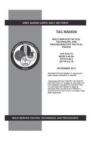 Army Techniques Publication ATP 6-02.72 TAC Radios Multi-Service Tactics, Techniques, and Procedures for Tactical Radios ATP 6-02.72, MCRP 3-40.3A, NTTP 6-02.2, AFTTP 3-2.18 November 2013 ebook by United States Government  US Army