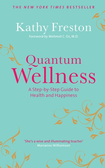 Quantum Wellness - A Step-by-Step Guide to Health and Happiness ebook by Kathy Freston