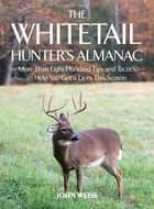 The Whitetail Hunter's Almanac - More Than 800 Tips and Tactics to Help You Get a Deer This Season ebook by John Weiss, Peter Fiduccia
