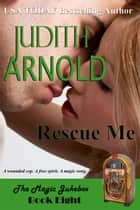 Rescue Me - A wounded cop. A free spirit. A magic song. ebook by Judith Arnold