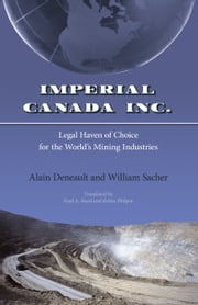 Imperial Canada Inc. - Legal Haven of Choice for the World's Mining Industries ebook by Alain Deneault,William Sacher