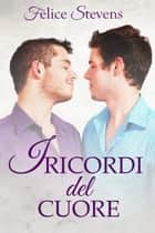 I ricordi del cuore ebook by Felice Stevens