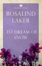 To Dream of Snow ebook by Rosalind Laker