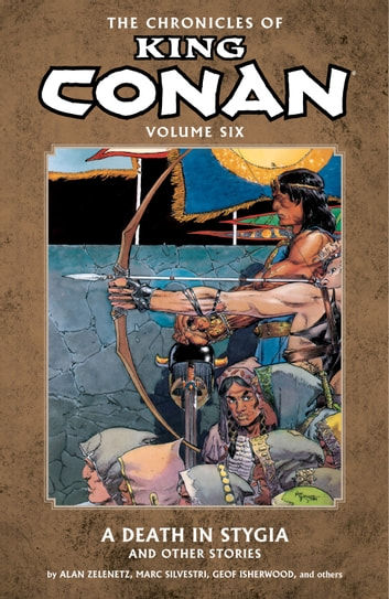Chronicles of King Conan Volume 6: A Death in Stygia and Other Stories ebook by Various