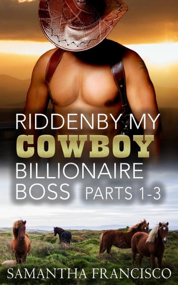 Ridden By My Cowboy Billionaire Boss, Parts 1-3 - Gay BDSM Love Stories, #3 ebook by Samantha Francisco