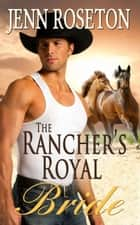 The Rancher's Royal Bride (BBW Romance) ebook by Jenn Roseton