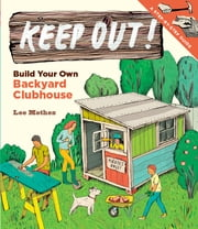 Keep Out! - Build Your Own Backyard Clubhouse: A Step-by-Step Guide ebook by Lee Mothes